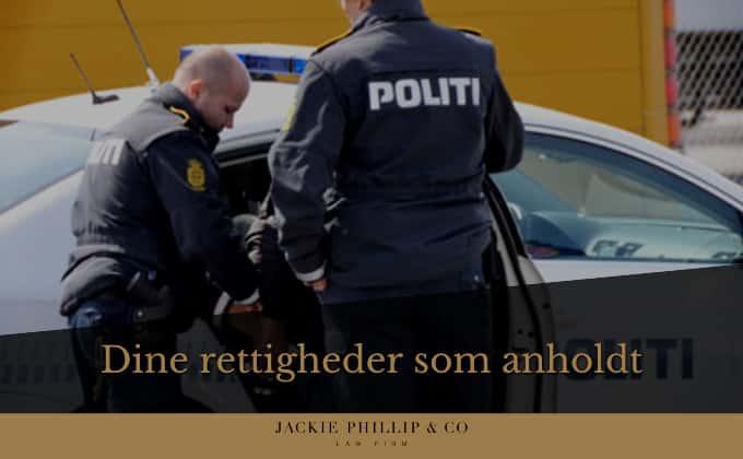Kend dine rettigheder som anholdt eller sigtet. Få hjælp hos forsvarsadvokaten Jackie Phillip